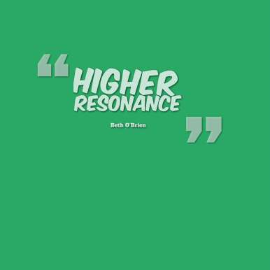 quotes-Higher-resonance