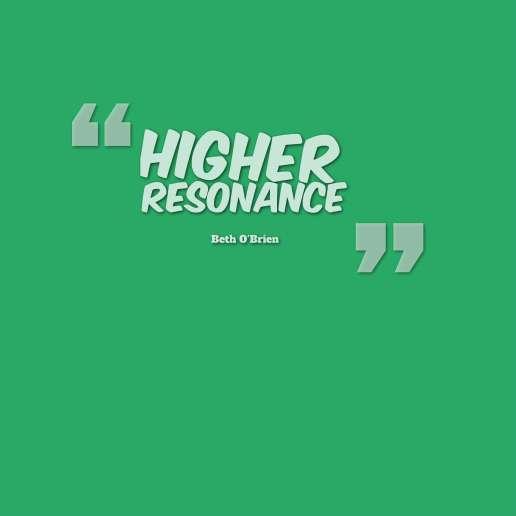 quotes-Higher-resonance